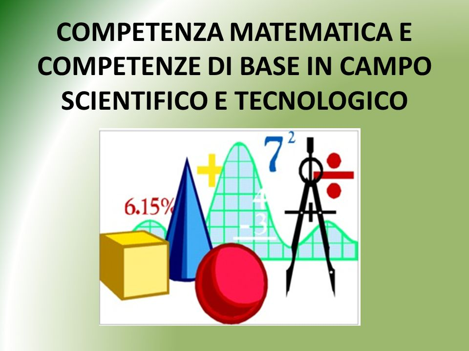COMPETENZA MATEMATICA E COMPETENZE DI BASE IN CAMPO SCIENTIFICO E TECNOLOGICO
