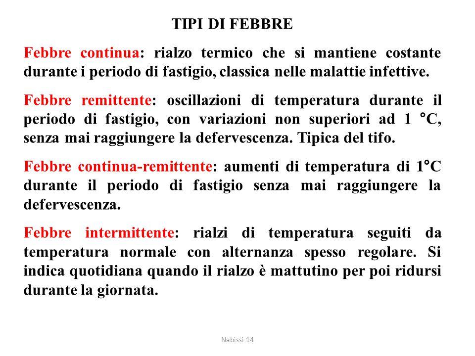 TIPI DI FEBBRE Febbre continua: rialzo termico che si mantiene costante durante i periodo di fastigio, classica nelle malattie infettive.