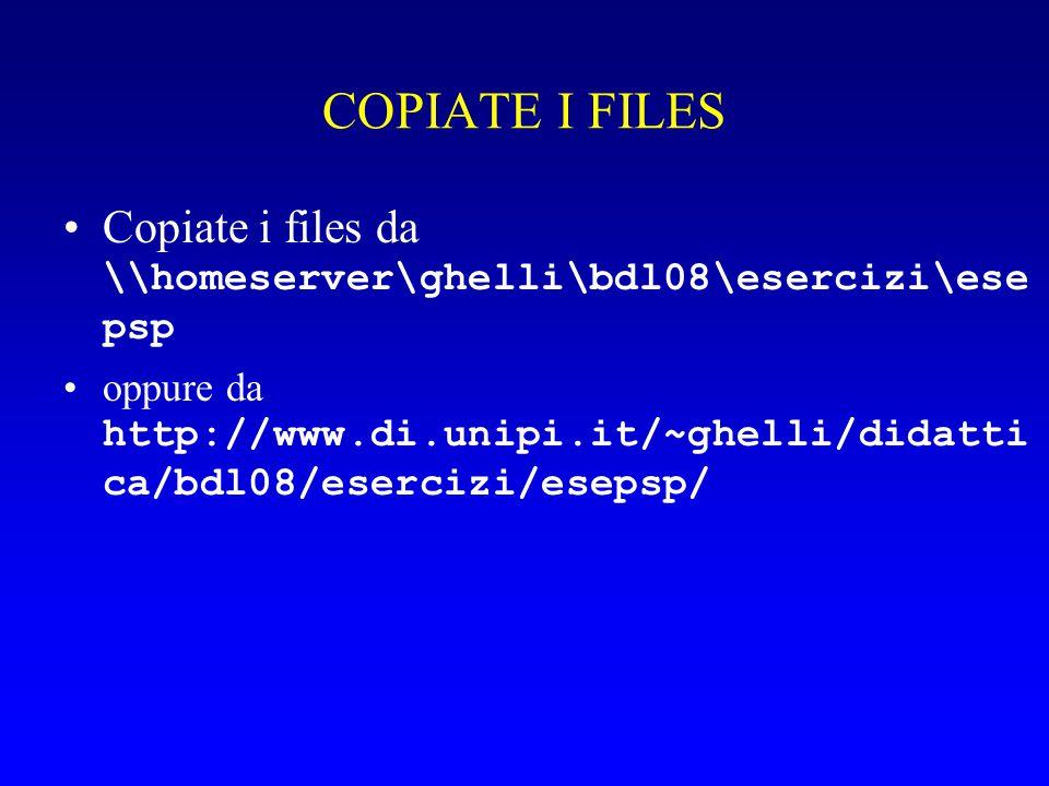 COPIATE I FILES Copiate i files da \\homeserver\ghelli\bdl08\esercizi\esepsp.