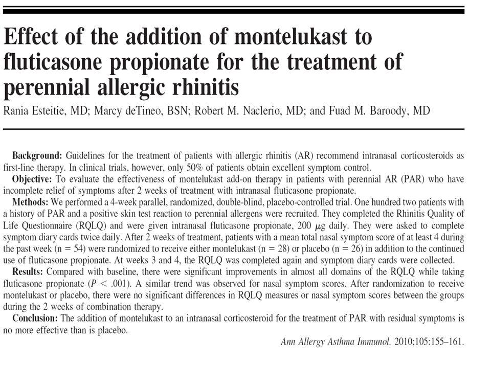 Anche se questo lavoro ha dimostrato che l'aggiunta di Montelukast al corticosteroide nasale per il trattamento della PAR non è più efficace del placebo.