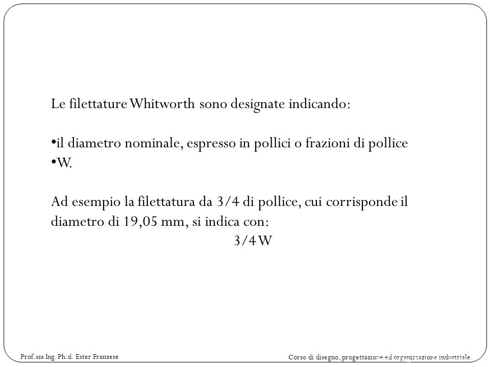 Le filettature Whitworth sono designate indicando: