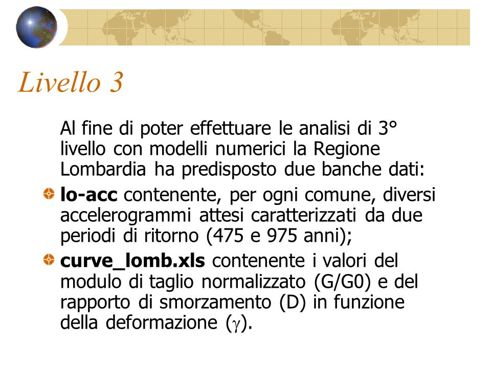 Livello 3 Al fine di poter effettuare le analisi di 3° livello con modelli numerici la Regione Lombardia ha predisposto due banche dati:
