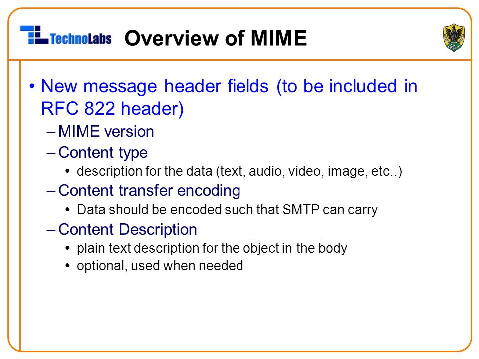 Overview of MIME New message header fields (to be included in RFC 822 header) MIME version. Content type.