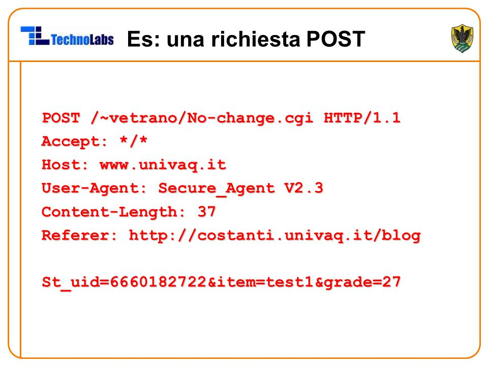 Es: una richiesta POST POST /~vetrano/No-change.cgi HTTP/1.1