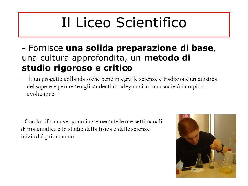 Il Liceo Scientifico - Fornisce una solida preparazione di base, una cultura approfondita, un metodo di studio rigoroso e critico.