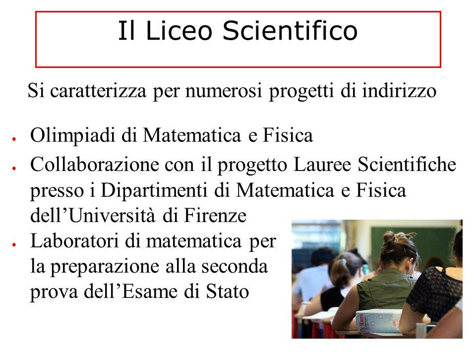 5 Il Liceo Scientifico. Si caratterizza per numerosi progetti di indirizzo. Olimpiadi di Matematica e Fisica.