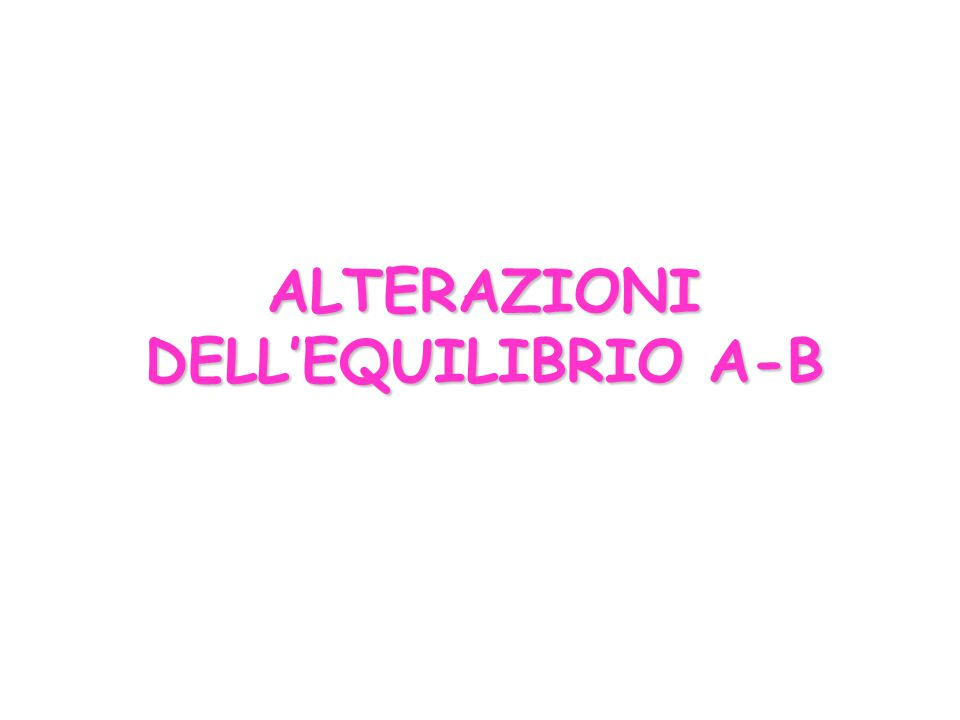 ALTERAZIONI DELL'EQUILIBRIO A-B