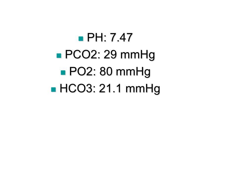 PH: 7.47 PCO2: 29 mmHg PO2: 80 mmHg HCO3: 21.1 mmHg