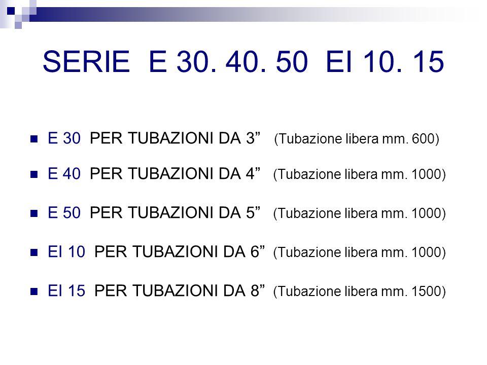 SERIE E 30. 40. 50 EI 10. 15 E 30 PER TUBAZIONI DA 3 (Tubazione libera mm. 600) E 40 PER TUBAZIONI DA 4 (Tubazione libera mm. 1000)