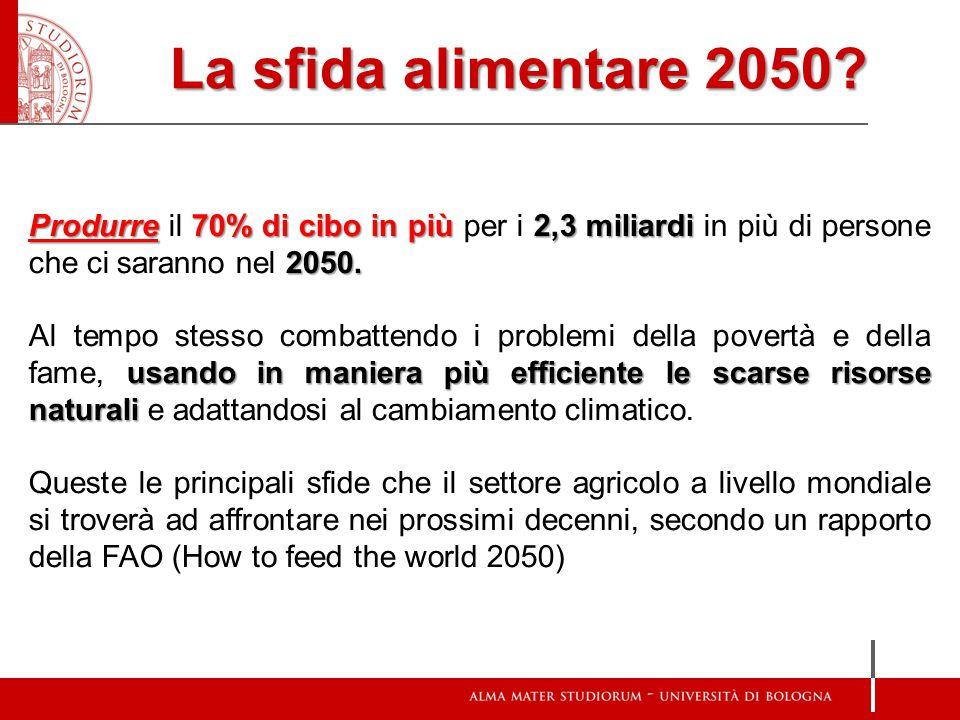 La sfida alimentare 2050 Produrre il 70% di cibo in più per i 2,3 miliardi in più di persone che ci saranno nel 2050.