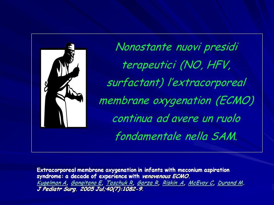 Nonostante nuovi presidi terapeutici (NO, HFV, surfactant) l'extracorporeal membrane oxygenation (ECMO) continua ad avere un ruolo fondamentale nella SAM.
