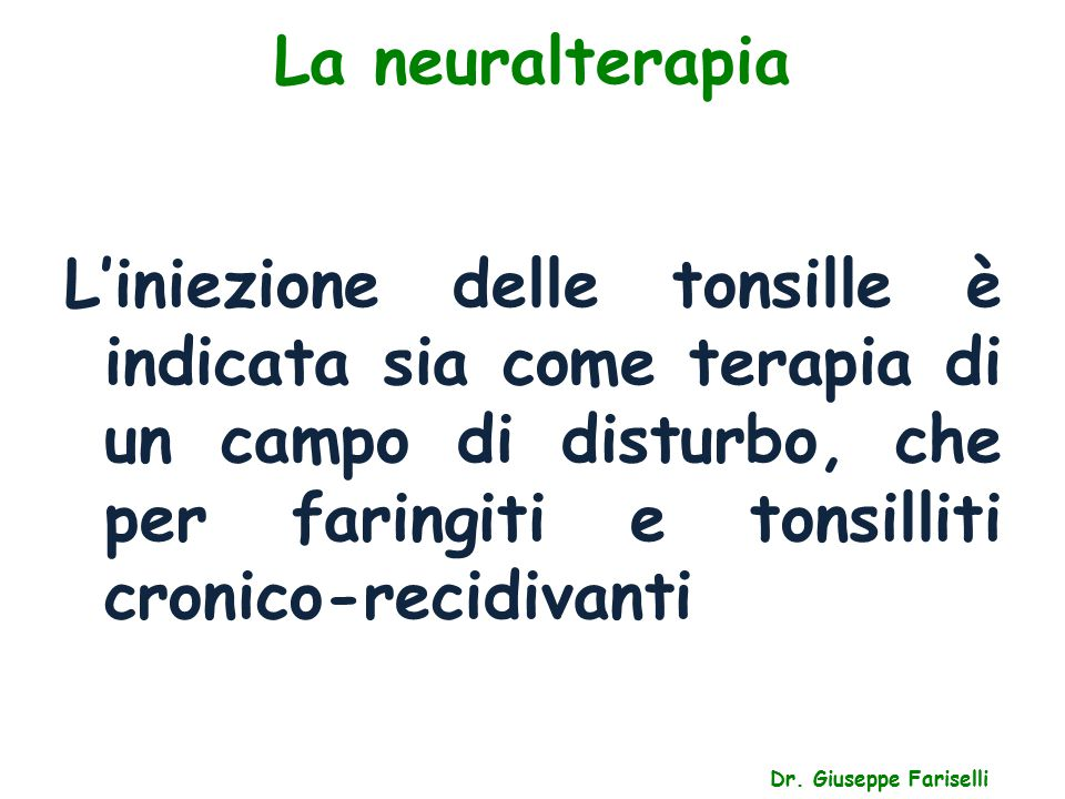 La neuralterapia L'iniezione delle tonsille è indicata sia come terapia di un campo di disturbo, che per faringiti e tonsilliti cronico-recidivanti.