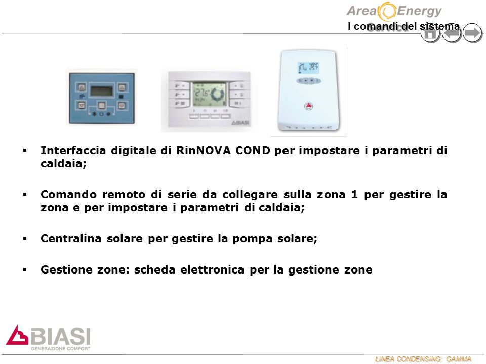 I comandi del sistema Interfaccia digitale di RinNOVA COND per impostare i parametri di caldaia;