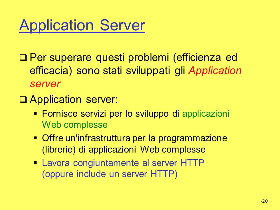 Application Server Per superare questi problemi (efficienza ed efficacia) sono stati sviluppati gli Application server.
