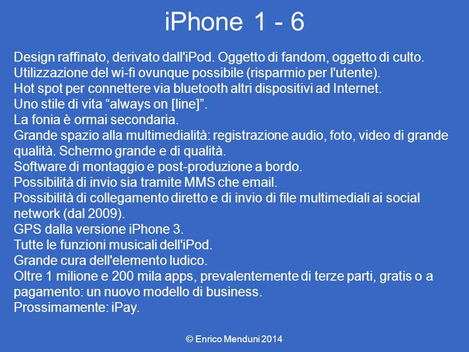 iPhone 1 - 6 Design raffinato, derivato dall iPod. Oggetto di fandom, oggetto di culto.