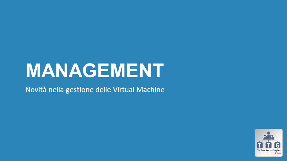 Management Novità nella gestione delle Virtual Machine