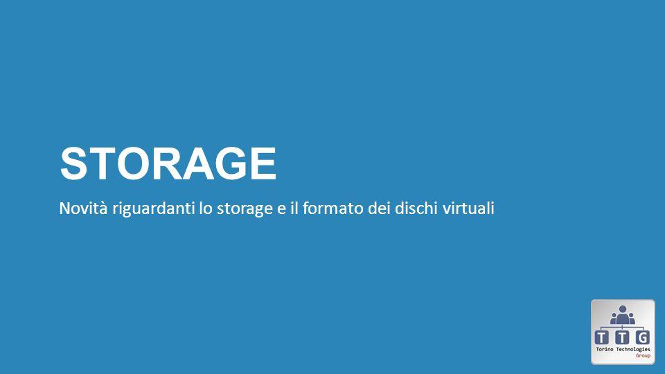 Storage Novità riguardanti lo storage e il formato dei dischi virtuali