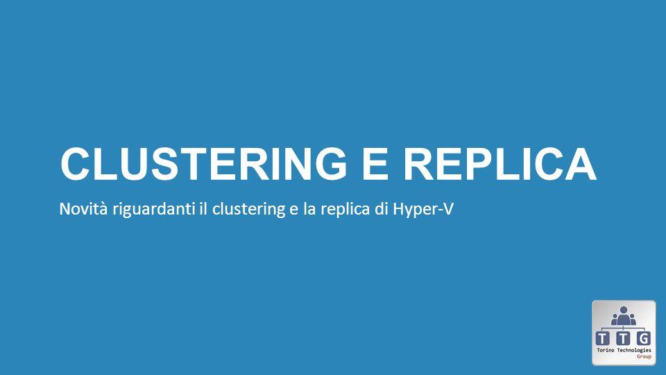 Clustering e Replica Novità riguardanti il clustering e la replica di Hyper-V