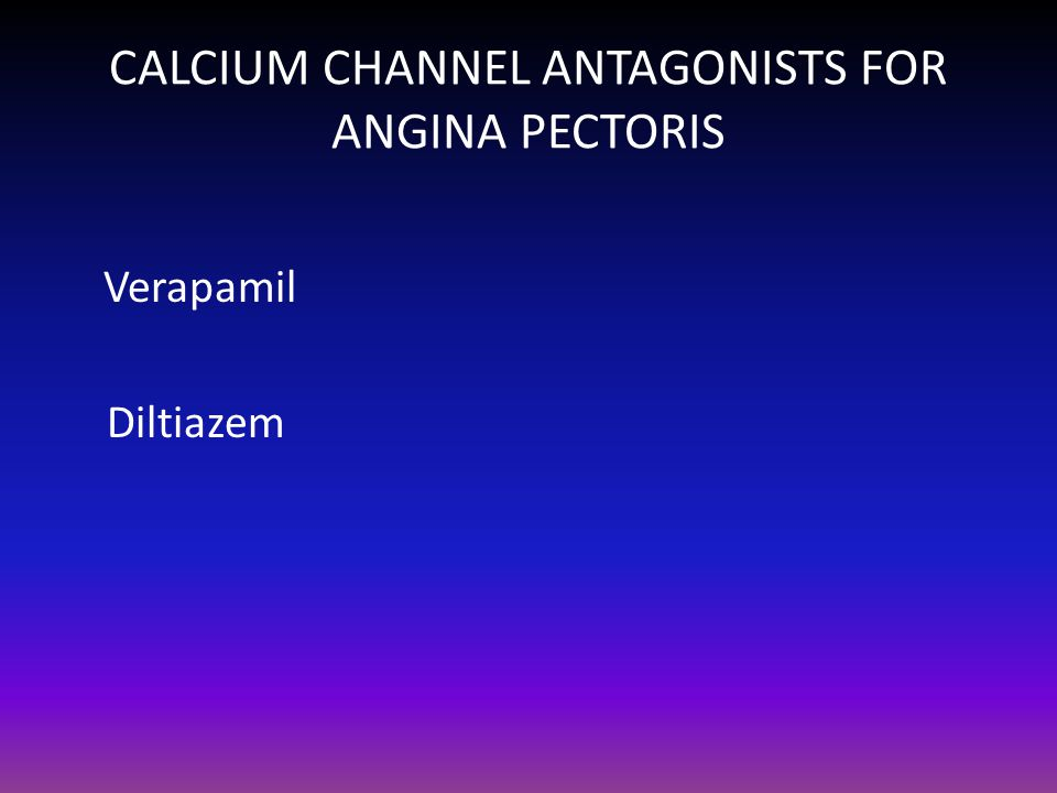 CALCIUM CHANNEL ANTAGONISTS FOR ANGINA PECTORIS