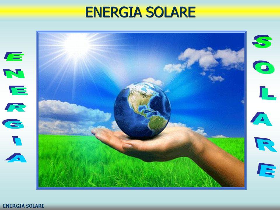 ENERGIA SOLARE ENERGIA SOLARE ENERGIA SOLARE