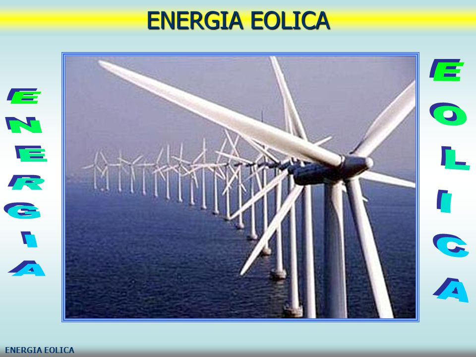 ENERGIA EOLICA ENERGIA EOLICA ENERGIA EOLICA