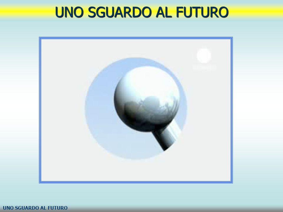 UNO SGUARDO AL FUTURO UNO SGUARDO AL FUTURO