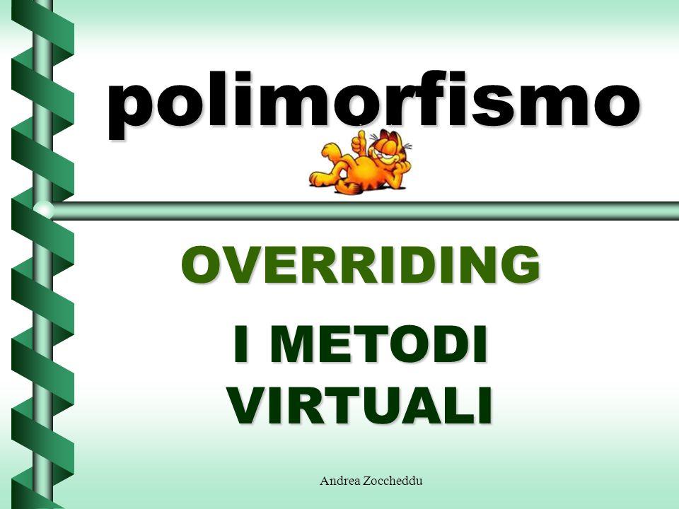 polimorfismo OVERRIDING I METODI VIRTUALI Andrea Zoccheddu