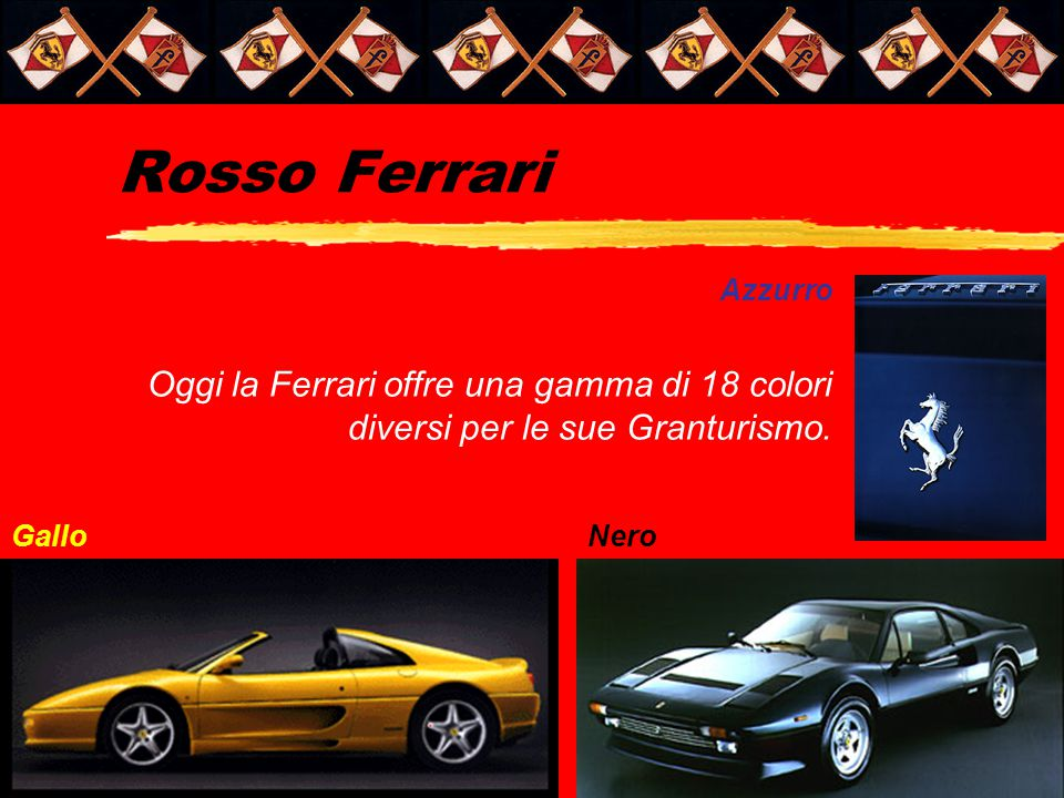 Rosso Ferrari Azzurro. Oggi la Ferrari offre una gamma di 18 colori diversi per le sue Granturismo.