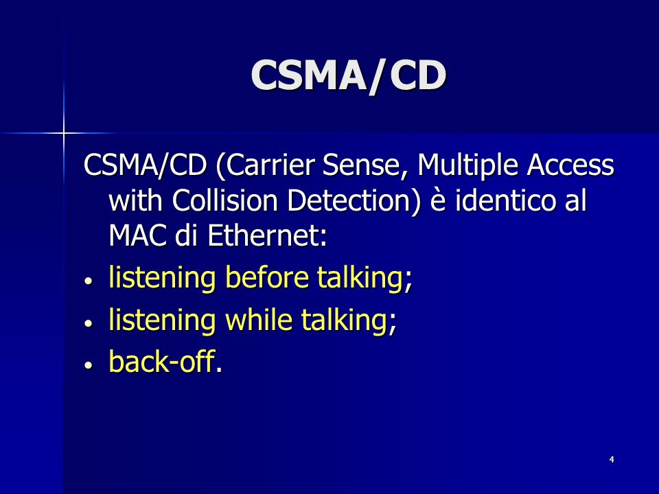 CSMA/CD CSMA/CD (Carrier Sense, Multiple Access with Collision Detection) è identico al MAC di Ethernet: