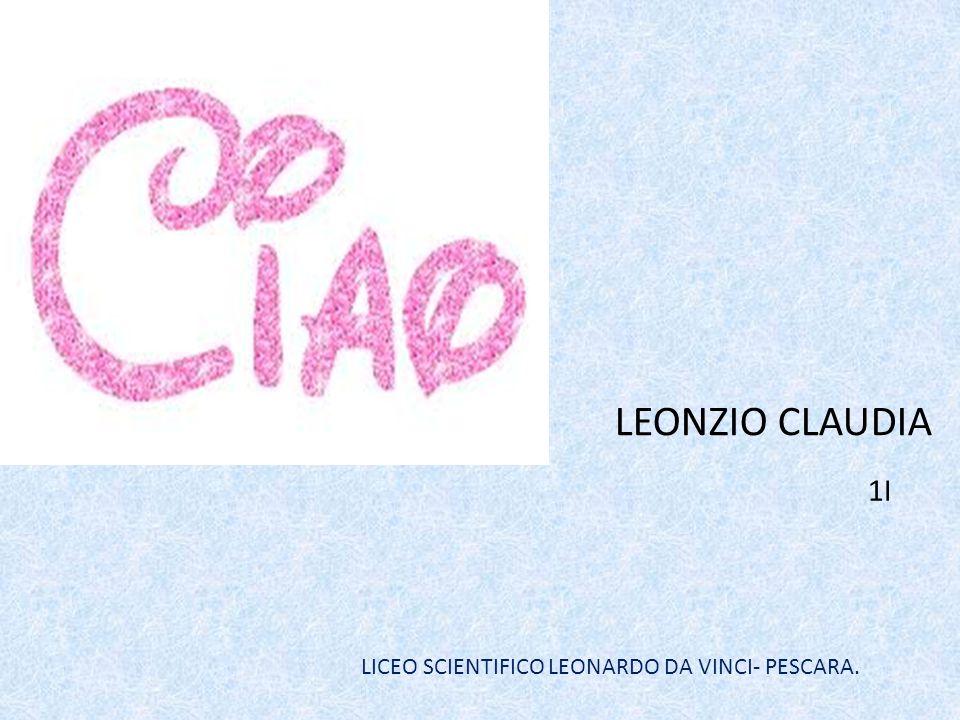 LEONZIO CLAUDIA 1I LICEO SCIENTIFICO LEONARDO DA VINCI- PESCARA.
