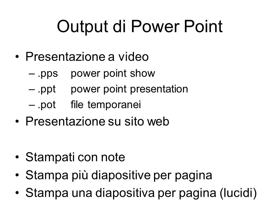 Output di Power Point Presentazione a video Presentazione su sito web