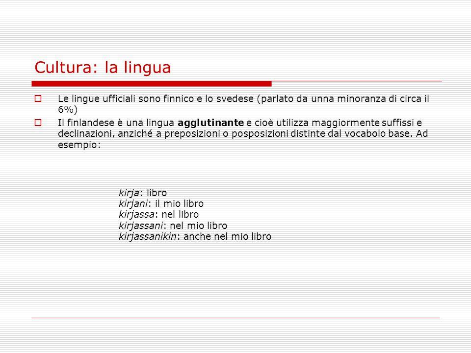 Cultura: la lingua Le lingue ufficiali sono finnico e lo svedese (parlato da unna minoranza di circa il 6%)