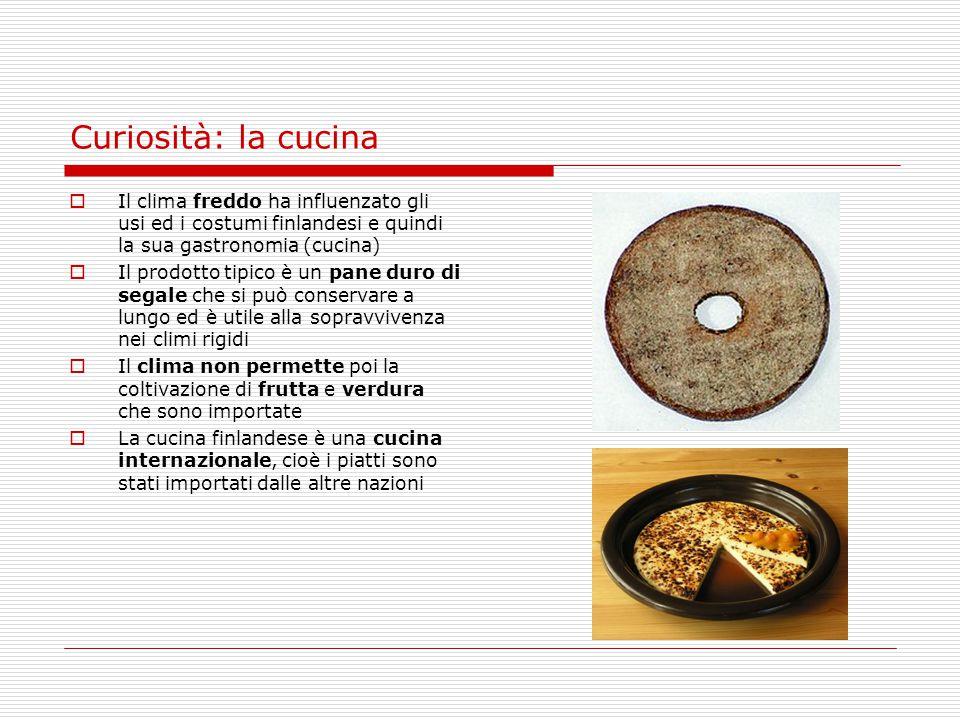 Curiosità: la cucina Il clima freddo ha influenzato gli usi ed i costumi finlandesi e quindi la sua gastronomia (cucina)
