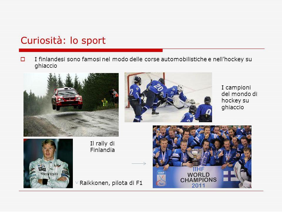 Curiosità: lo sport I finlandesi sono famosi nel modo delle corse automobilistiche e nell'hockey su ghiaccio.