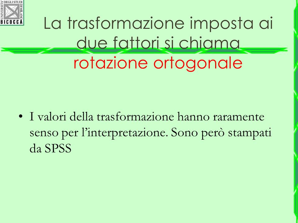 La trasformazione imposta ai due fattori si chiama rotazione ortogonale