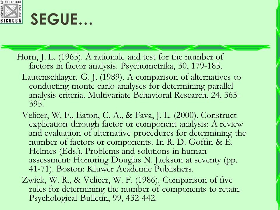 Segue… Horn, J. L. (1965). A rationale and test for the number of factors in factor analysis. Psychometrika, 30, 179-185.