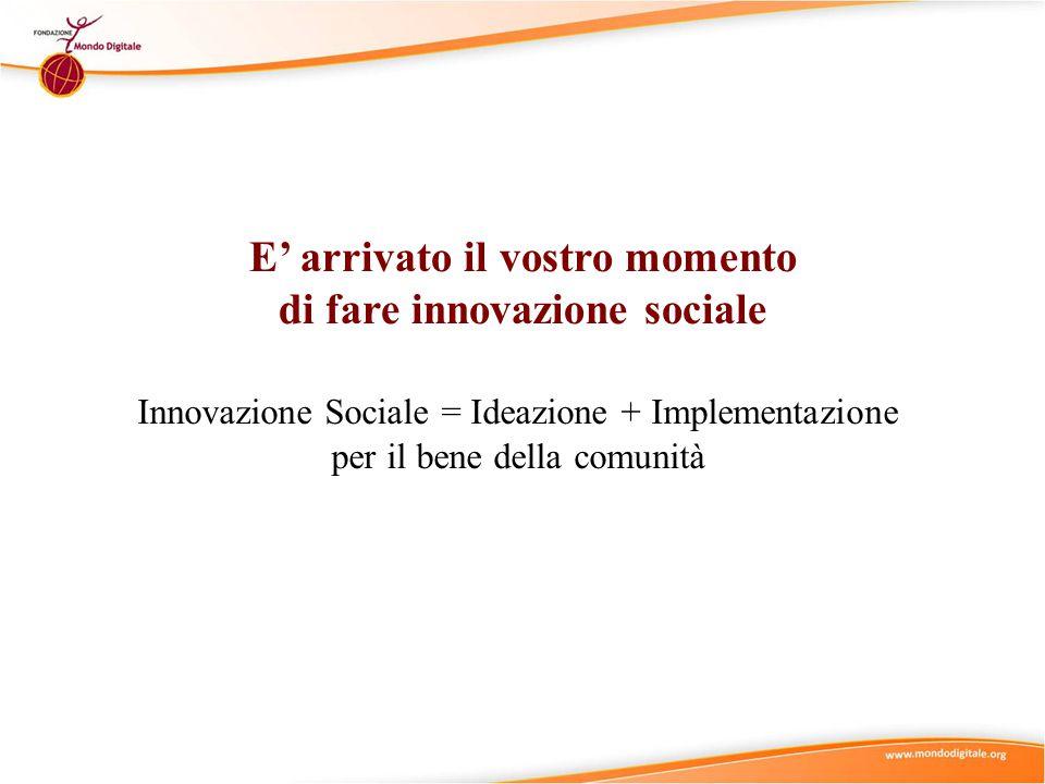 E' arrivato il vostro momento di fare innovazione sociale
