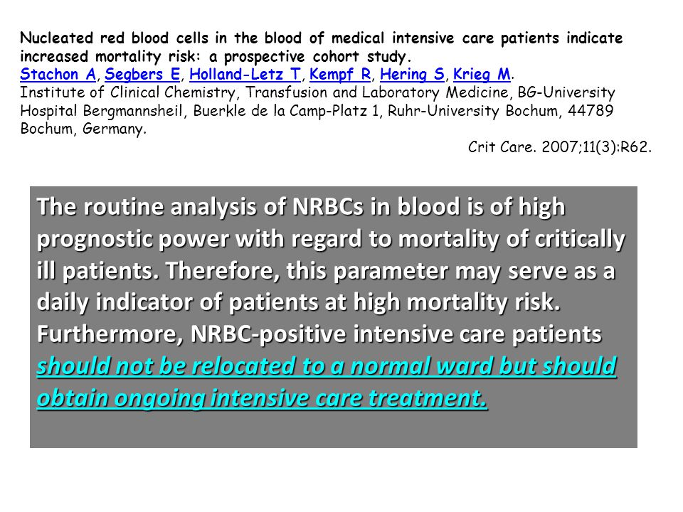 Nucleated red blood cells in the blood of medical intensive care patients indicate increased mortality risk: a prospective cohort study.