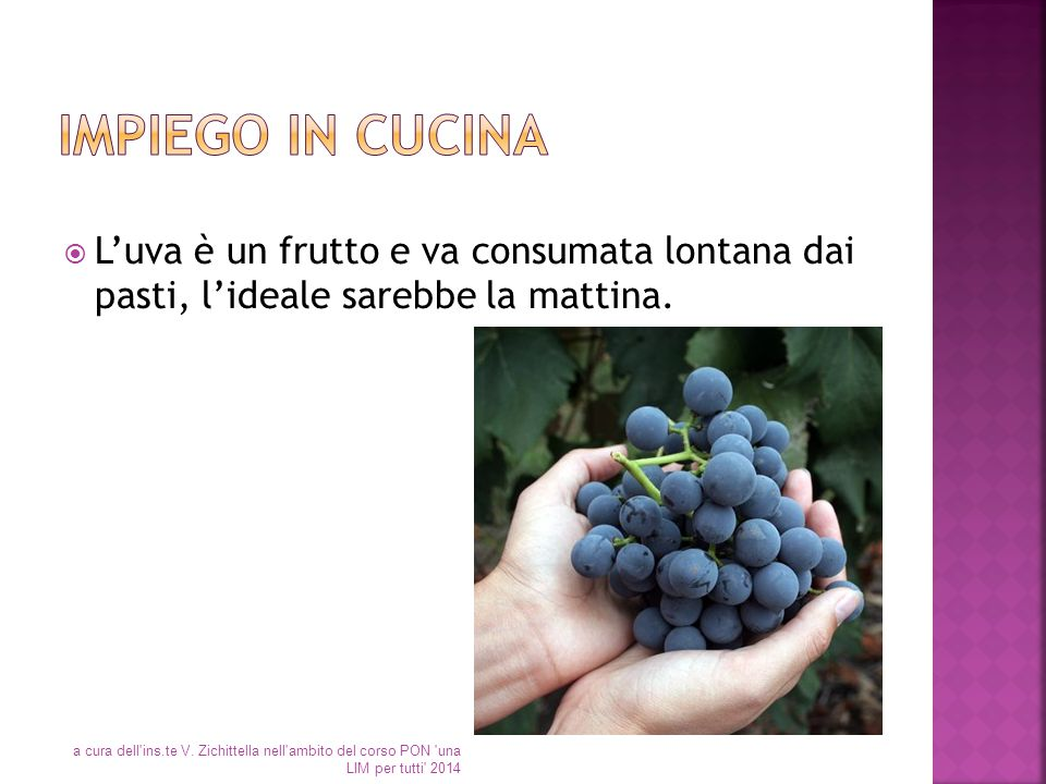 Impiego in cucina L'uva è un frutto e va consumata lontana dai pasti, l'ideale sarebbe la mattina.
