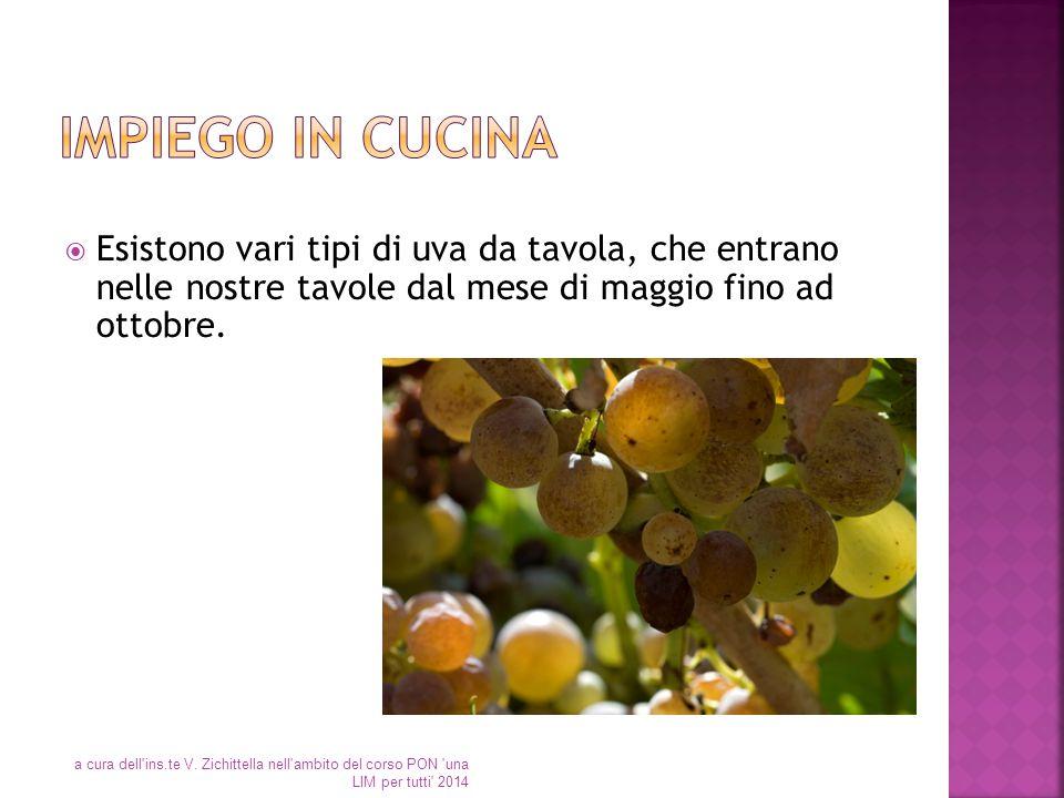 Impiego in cucina Esistono vari tipi di uva da tavola, che entrano nelle nostre tavole dal mese di maggio fino ad ottobre.