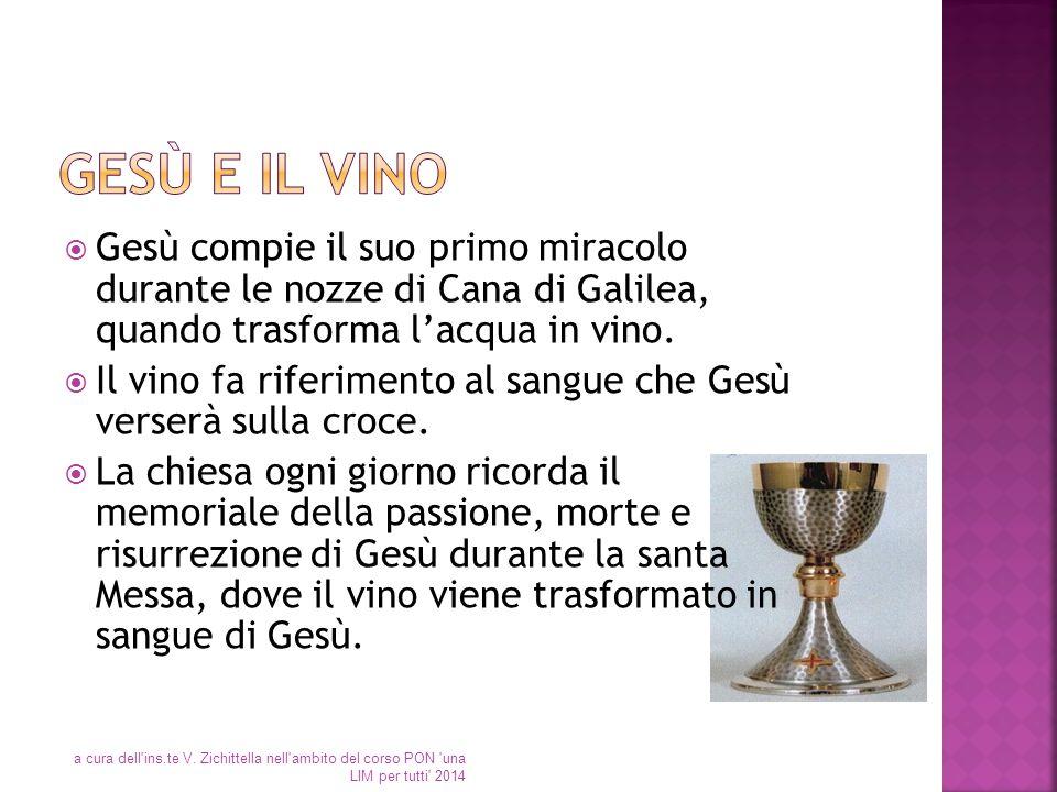 Gesù e il vino Gesù compie il suo primo miracolo durante le nozze di Cana di Galilea, quando trasforma l'acqua in vino.