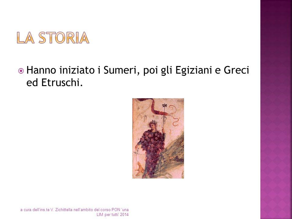 La storia Hanno iniziato i Sumeri, poi gli Egiziani e Greci ed Etruschi.