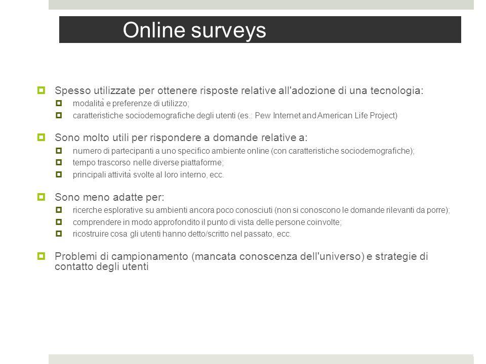 Online surveys Spesso utilizzate per ottenere risposte relative all adozione di una tecnologia: modalità e preferenze di utilizzo;