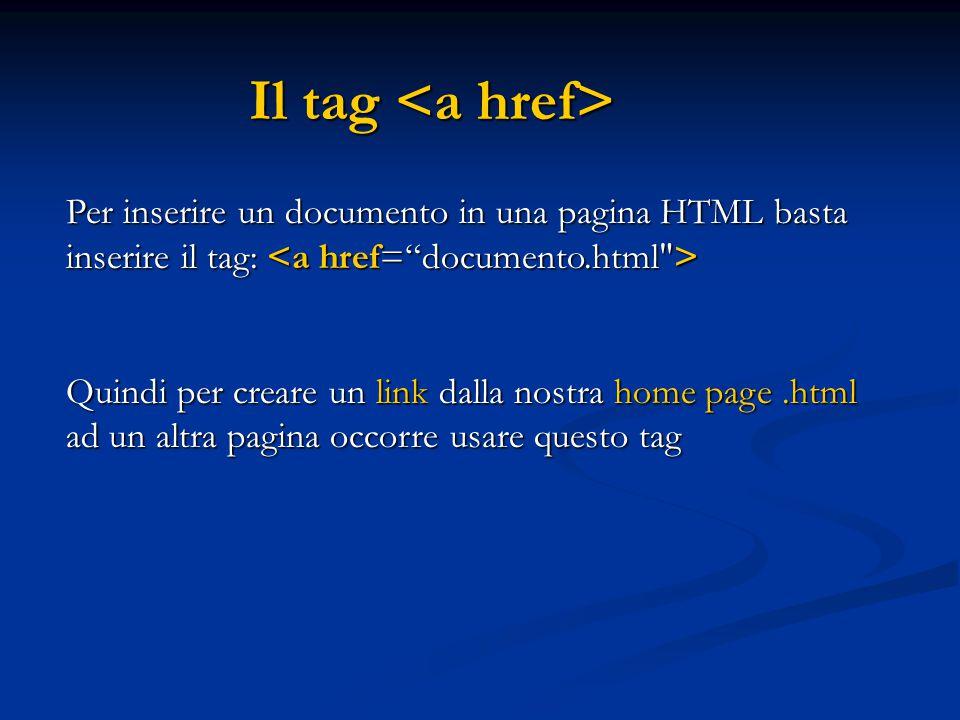 Il tag <a href> Per inserire un documento in una pagina HTML basta inserire il tag: <a href= documento.html >