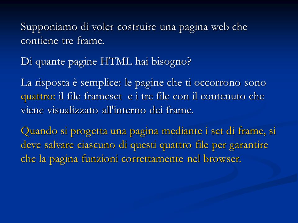 Supponiamo di voler costruire una pagina web che contiene tre frame.