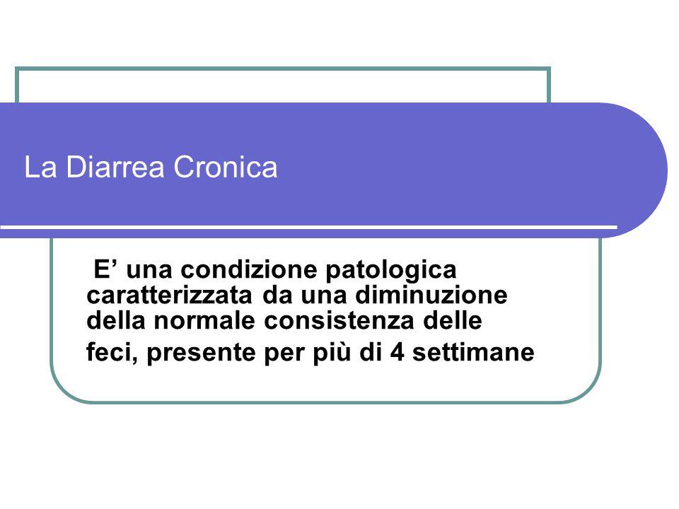 La Diarrea Cronica E' una condizione patologica caratterizzata da una diminuzione della normale consistenza delle.