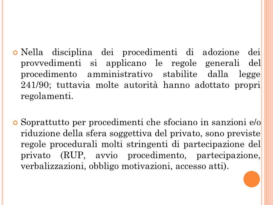 Nella disciplina dei procedimenti di adozione dei provvedimenti si applicano le regole generali del procedimento amministrativo stabilite dalla legge 241/90; tuttavia molte autorità hanno adottato propri regolamenti.