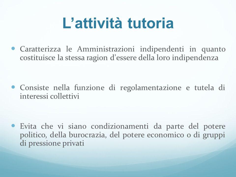 L'attività tutoria Caratterizza le Amministrazioni indipendenti in quanto costituisce la stessa ragion d'essere della loro indipendenza.