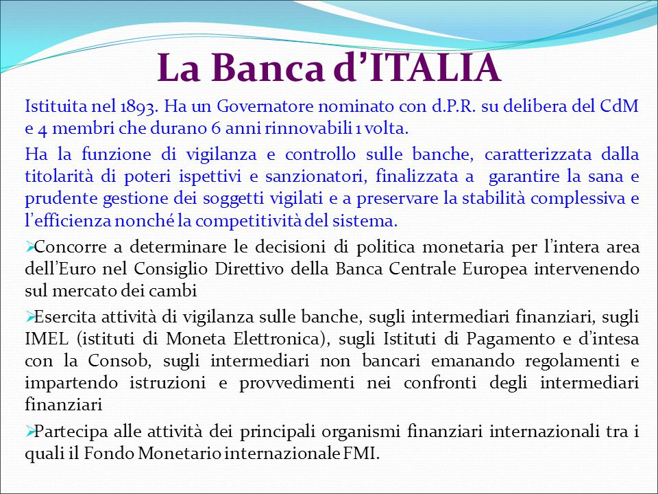 La Banca d'ITALIA Istituita nel 1893. Ha un Governatore nominato con d.P.R. su delibera del CdM e 4 membri che durano 6 anni rinnovabili 1 volta.