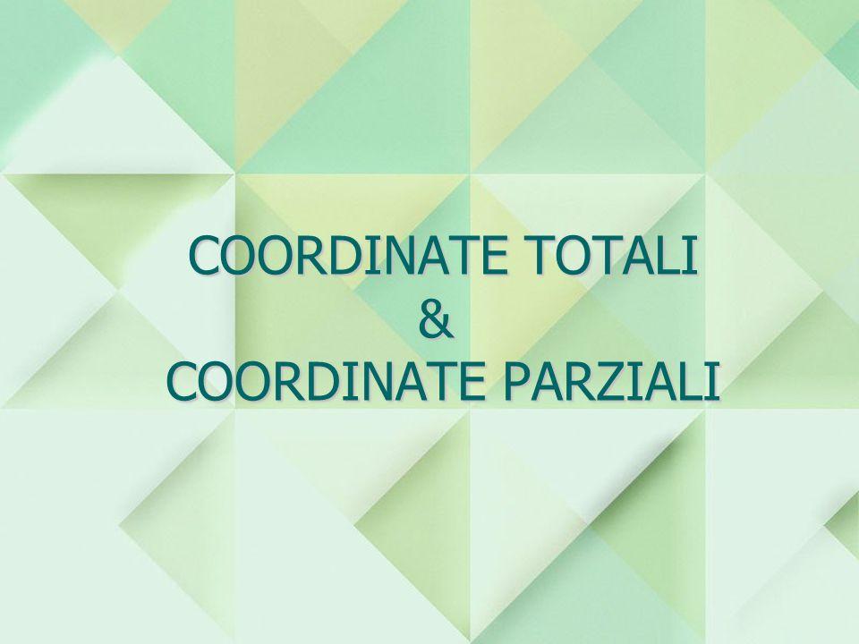 COORDINATE TOTALI & COORDINATE PARZIALI